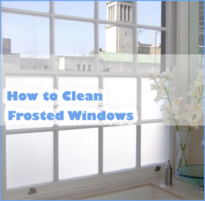 How to Clean Frosted Windows